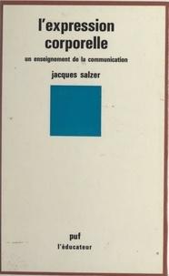Jacques Salzer et Michel Lobrot - L'expression corporelle - Un enseignement de la communication.