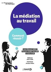 Jacques Salzer et Cristina Kuri - La médiation au travail - Comment réussir ?.
