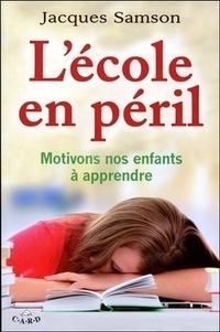 Jacques Samson - L'école en péril - Motivons nos enfants à apprendre.