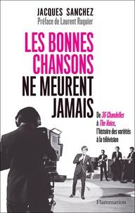 Jacques Sanchez - Les bonnes chansons ne meurent jamais... - De 36 Chandelles à The Voice, l'histoire des variétés à la télévision.