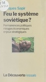 Jacques Sapir - Feu le système soviétique ? - Permanences politiques, mirages économiques, enjeux stratégiques.