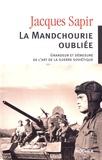 Jacques Sapir - La Mandchourie oubliée - Grandeur et démesure de l'art de la guerre soviétique.