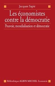 Jacques Sapir - Les Économistes contre la démocratie - Pouvoir mondialisation et démocratie.