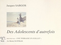 """Jacques Sargos - Des adolescents d'autrefois - Précédé par """"Une terrasse en juillet"""", de Michel Suffran."""