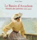 Jacques Sargos - Le Bassin d'Arcachon - Paradis des peintres (1820-1950).