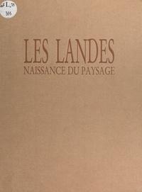 Jacques Sargos - Les Landes - Naissance du paysage.