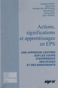Jacques Saury et David Adé - Actions, significations et apprentissages en EPS - Une approche centrée sur les cours d'expérience des élèves et des enseignants.