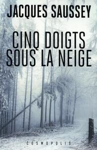 Jacques Saussey - Cinq doigts sous la neige.