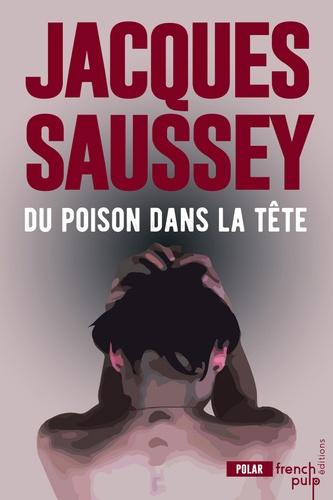 Jacques Saussey - Du poison dans la tête.
