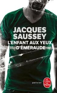 Jacques Saussey - L'Enfant aux yeux d'émeraude.