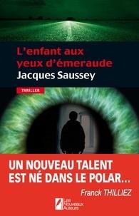 Jacques Saussey - L'enfant aux yeux d'emeraude.