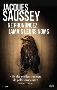 Jacques Saussey - Ne prononcez jamais leurs noms.
