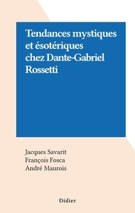 Jacques Savarit et François Fosca - Tendances mystiques et ésotériques chez Dante-Gabriel Rossetti.