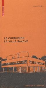 Jacques Sbriglio - Le Corbusier : la villa Savoye.