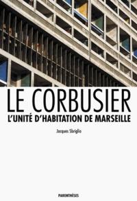 Jacques Sbriglio - Le Corbusier - L'unité d'habitation de Marseille.