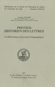 Jacques Schamp - Photios historien des lettres - La Bibliothèque et ses notices biographiques.
