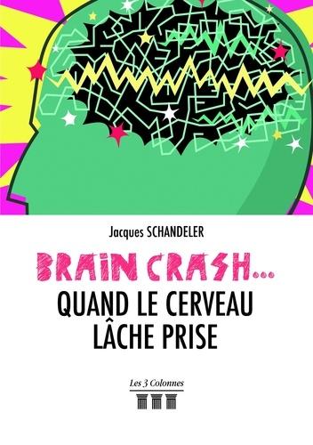 Brain-crash... quand le cerveau lâche prise