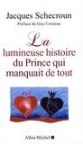 Jacques Schecroun - La lumineuse histoire du prince qui manquait tout.