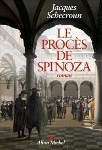 Jacques Schecroun - Le procès de Spinoza.