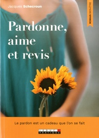 Jacques Schecroun - Pardonne, aime et revis.