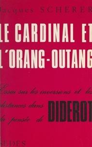 Jacques Scherer - Le cardinal et l'orang-outang - Essai sur les inversions et les distances dans la pensée de Diderot.