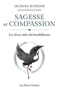 Jacques Scheuer - Sagesse et compassion - Les deux ailes du bouddhisme.