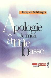 Jacques Schlanger - Apologie de mon âme basse suivi de Eloge de ma mort.