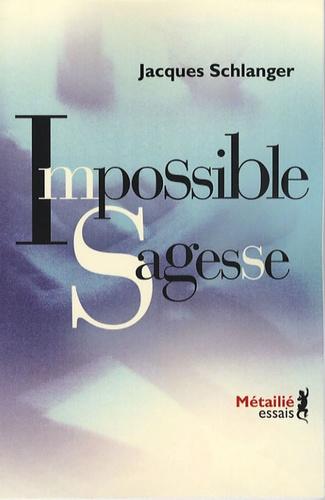 Jacques Schlanger - Impossible Sagesse.