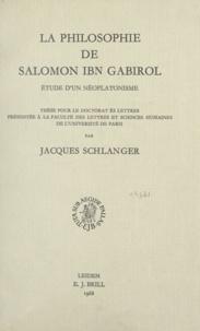 Jacques Schlanger - La philosophie de Salomon Ibn Gabirol - Étude d'un néoplatonisme.