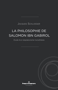 Jacques Schlanger - La philosophie de Salomon ibn Gabirol - Etude d'un néoplatonisme monothéiste.