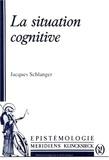 Jacques Schlanger - La situation cognitive.