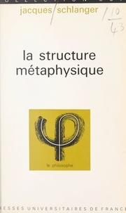 Jacques Schlanger et Jean Lacroix - La structure métaphysique.