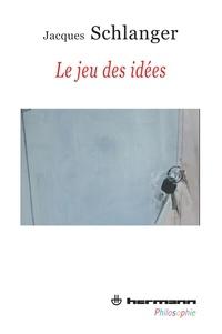Jacques Schlanger - Le jeu des idées.