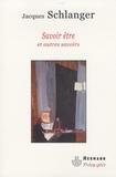 Jacques Schlanger - Savoir être et autres savoirs.