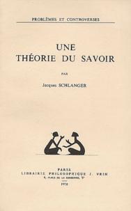 Jacques Schlanger - Une théorie du savoir.