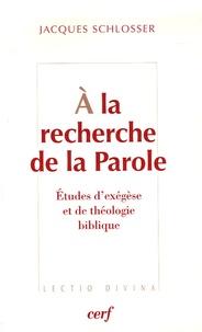 Jacques Schlosser - A la recherche de la Parole - Etudes d'exégèse et de théologie biblique.