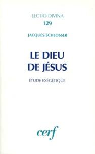 Jacques Schlosser - Le Dieu de Jésus - Etude exégétique.
