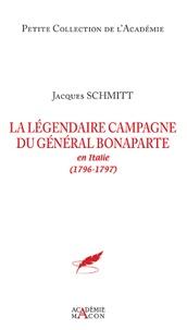 Jacques Schmitt - La légendaire campagne du général Bonaparte en Italie (1796-1797).