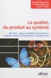 Jacques Ségot et Benoît Croguennec - La qualité, du produit au système - ISO 9001, 9004 et modèles d'excellence : origines, retours d'expérience et perspectives.