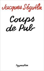 Jacques Séguéla - Coups de pub.