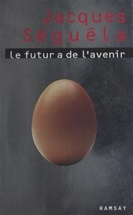 Jacques Séguéla - Le futur a de l'avenir.