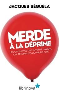 Jacques Séguéla - Merde à la déprime.