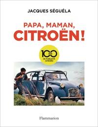 Jacques Séguéla - Papa, maman, Citroën ! - 100 ans de publicité.