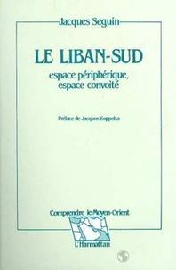 Jacques Seguin - Le liban sud - espace peripherique, espace convoite.