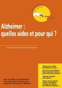 Jacques Selmès et Christian Derouesné - Alzheimer : quelles aides et pour qui ? - Tous vos droits, les subventions et les dispositions fiscales pour maintenir votre proche à domicile.