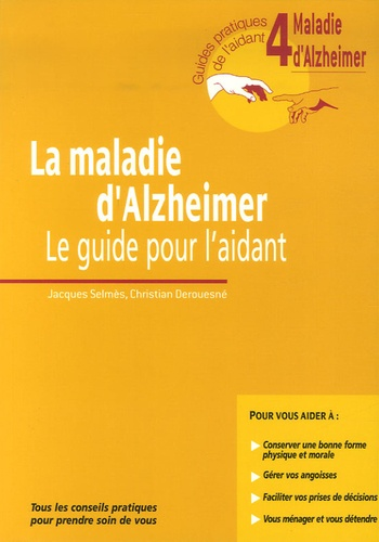 Jacques Selmès et Christian Derouesné - La maladie d'Alzheimer - Le guide pour l'aidant.