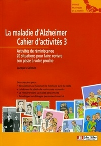 Jacques Selmès - La maladie d'Alzheimer - Cahier d'activités 3, Activités de réminiscence, 20 situations pour faire revivre son passé à votre proche.
