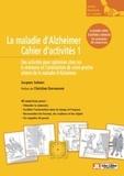 Jacques Selmès - La maladie d'Alzheimer - Cahier d'activités 1, 10 activités pour optimiser chez soi la mémoire et l'orientation de votre proche atteint de la maladie d'Alzheimer.