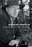 Jacques Semelin - J'arrive où je suis étranger.