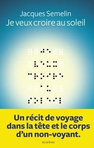 Jacques Semelin - Je veux croire au soleil.